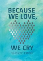 Because We Love, We Cry - Sheree Fitch