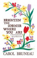 Brighten the Corner Where You Are - Carol Bruneau
