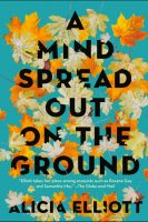 Non-fiction - A Mind Spread Out on the Ground (Alicia Elliott)