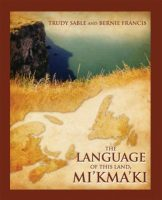 Non-fiction - The Language of this Land, Mi'kma'ki (Trudy Sable and Bernie Francis)