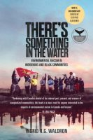 Non-fiction - There's Something in the Water (Ingrid R B Waldron)
