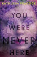 You Were Never Here - Kathleen Peacock